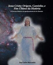 Jesus Cristo Origem, Caminho e Fim ?ltimo Da Hist?ria: Jesus Cristo: Origem,...