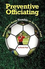 Preventive Officiating : How a Referee Avoids Trouble on the Soccer Field by...