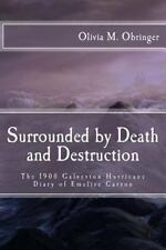 Surrounded by Death and Destruction : The 1900 Galveston Hurricane Diary of...