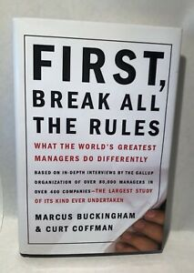 First, Break All the Rules : What the World's Greatest Managers Do Differently