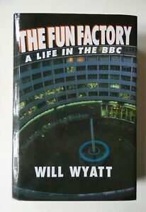 The Fun Factory: A Life in the BBC by Will Wyatt (Hardback, 2003)