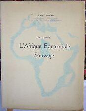 Jean THOMAS A Travers l ' AFRIQUE EQUATORIALE SAUVAGE Larose 1934 Rare