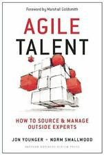Agile Talent : How to Source and Manage Outside Experts by Norm Smallwood and...