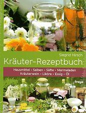 KRÄUTER-REZEPTBUCH - Hausmittel - Salben - Säfte - Öl - Siegrid Hirsch