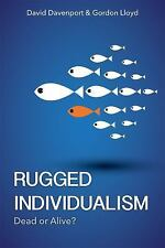 Rugged Individualism : Dead or Alive? by David Davenport and Gordon Lloyd...