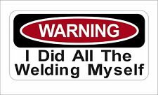 Warning Did All Welding Myself Funny Car Door Window Bumper Sticker Decal