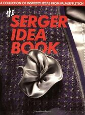 The Serger Idea Book: A Collection of Inspiring Ideas from Palmer/Pletsch by Pal