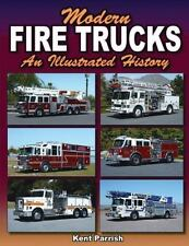 Modern Fire Trucks : An Illustrated History by Kent Parrish (2014, Paperback)