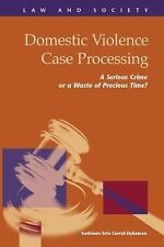 Domestic Violence Case Processing : A Serious Crime or a Waste of Precious...