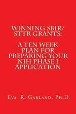 Winning SBIR/STTR Grants: a Ten Week Plan for Preparing Your NIH Phase I...