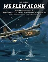 We Flew Alone: Men and Missions of the United States Navy's B-24 Liberator
