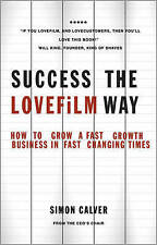 Success the LOVEFiLM Way: How to Grow A Fast Growth Business in Fast-ExLibrary