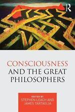 CONSCIOUSNESS AND THE GREAT PHILOSOPHERS - LEACH, STEPHEN (EDT)/ TARTAGLIA, JAME