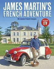 James Martin's French Adventure: 80 Classic French Recipes by James martin