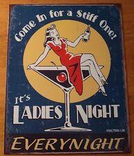 LADIES NIGHT EVERY NIGHT - COME IN FOR A STIFF ONE - MARTINI SIGN Bar Pub Decor