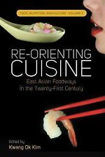 Food, Nutrition, and Culture: Re-Orienting Cuisine : East Asian Foodways in...