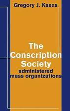 The Conscription Society: Administered Mass Organizations by Gregory J. Kasza...