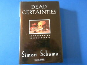SIMON SCHAMA: DEAD CERTAINTIES: FIRST EDITION FIRST PRINT: EXCELLENT COPY