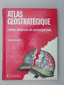 Atlas géostratégique crise tensions convergences Larousse J. Touscoz 1988