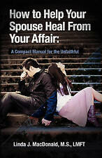 Very Good, How to Help Your Spouse Heal From Your Affair: A Compact Manual for t