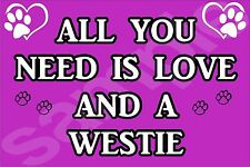 ALL YOU NEED IS LOVE WESTIE Dog Novelty Fridge Magnet - Ideal Gift