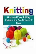 Knitting: Quick and Easy Knitting Patterns You Can Finish in 5 Days : Knit,...