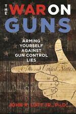 The War on Guns: Arming Yourself Against Gun Control Lies John Lott