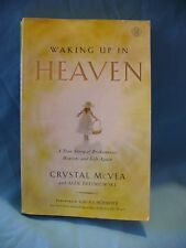 Waking up in Heaven : A True Story of Brokenness, Heaven, and Life Again by Alex
