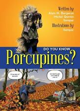 Do You Know? Porcupines: By Alain M. Bergeron, Michel Quintin