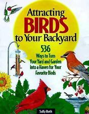Attracting Birds to Your Backyard : 536 Ways by Sally Roth  Hardcover Edition