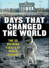 Days That Changed the World The Moments That Shaped History by Williams, Hywel (