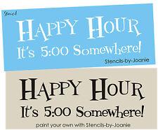"""Stencil Happy Hour 5:00 Somewhere Men Funny Bar Pub Man Cave Yard Art Signs 12"""""""