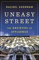 Uneasy Street : The Anxieties of Affluence, Paperback by Sherman, Rachel, ISB...