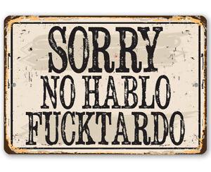 """Sorry No Habla Fucktardo - Durable Metal Sign - 8"""" x 12"""" Use Indoor/Outdoor Art"""