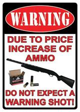 Warning Due to Price Increase of Ammo Do Not Expect A Warning Shot Novelty Sign