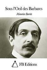 Sous l'Oeil des Barbares by Maurice Barrès (2014, Paperback)