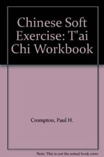 Chinese Soft Exercise: T'ai Chi Workbook,Paul H. Crompton