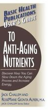 User's Guide to Anti-Aging Nutrients: Discover How You Can Slow Down the Aging P