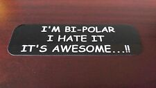 Motorcycle Sticker for Helmets or toolbox #1,556 I'm Bi-polar I hate it It's
