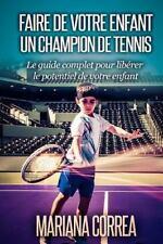Faire de Votre Enfant un Champion de Tennis : Le Guide Complet Pour Liberer...