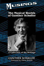 NEW Musings: The Musical Worlds Of Gunther Schuller by Gunther Schuller
