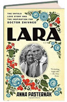 Lara The Untold Love Story & Inspiration for Doctor Zhivago by Anna Pasternak