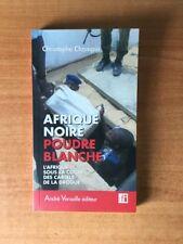 AFRIQUE NOIRE POUDRE BLANCHE l'Afrique sous la coupe des cartels de la