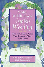 Make Your Own Jewish Wedding: How to Create a Ritual That Expresses True Selves