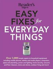 Easy Fixes for Everyday Things : Over 1,000 Simple Repairs to Household Equip.