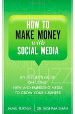 How to Make Money with Social Media: An Insiders Guide on Using New and Emergin