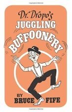 Dr. Dropos Juggling Buffoonery by Bruce Fife