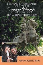 El Pensamiento Creador Del General Francisco Morazan Al Servicio de la...