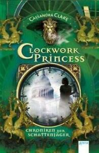 Chroniken der Schattenjäger 03. Clockwork Princess   Cassandra Clare   Buch