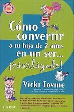 Como convertir a tu hijo de dos anos en un ser civilizado (Spanish Edition)